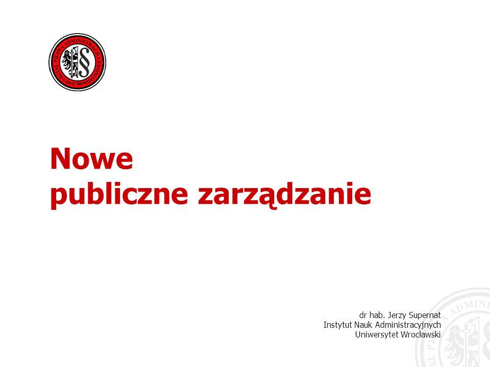 dr hab. Jerzy Supernat Instytut Nauk Administracyjnych Uniwersytet Wrocławski Nowe publiczne zarządzanie