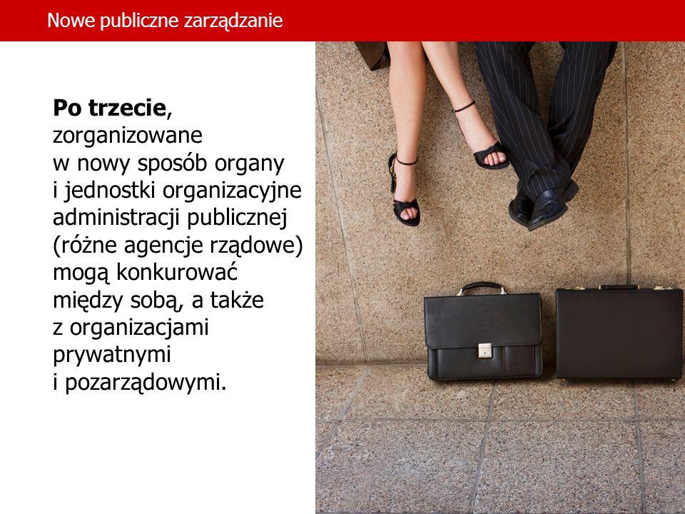 14 Po trzecie, zorganizowane w nowy sposób organy i jednostki organizacyjne administracji publicznej (różne agencje rządowe) mogą konkurować między so