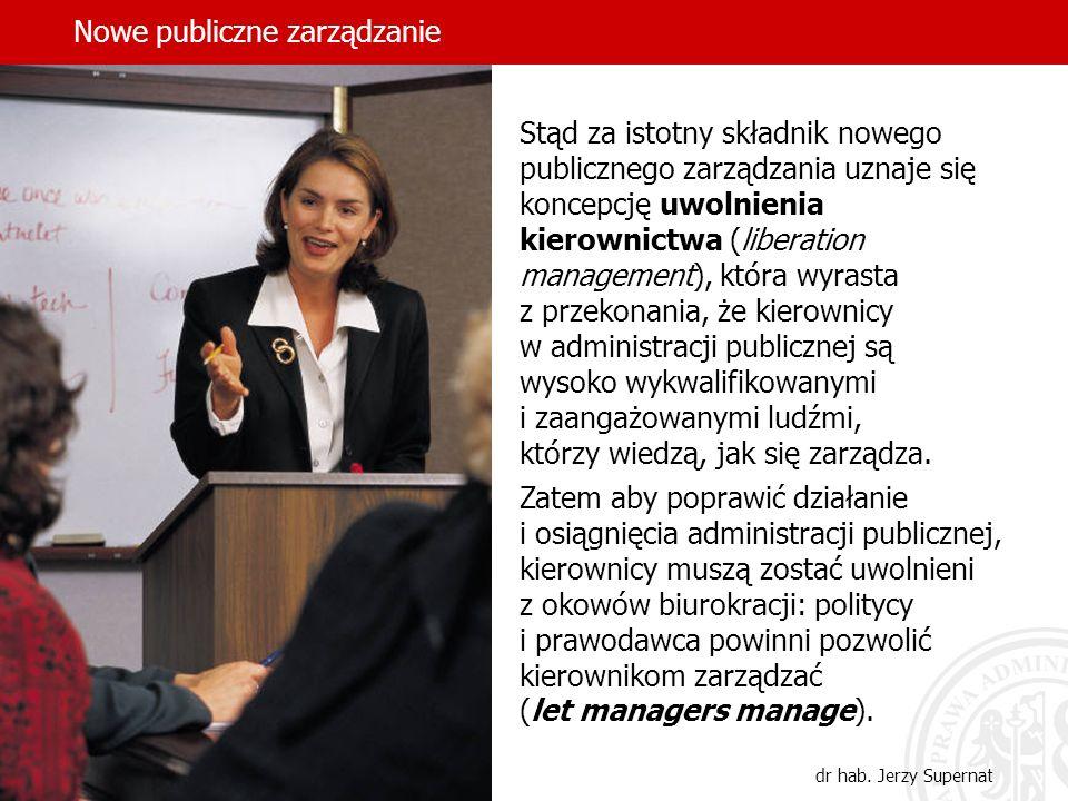 28 Stąd za istotny składnik nowego publicznego zarządzania uznaje się koncepcję uwolnienia kierownictwa (liberation management), która wyrasta z przek