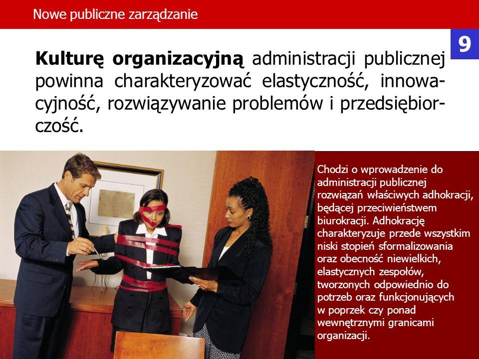 34 Kulturę organizacyjną administracji publicznej powinna charakteryzować elastyczność, innowa- cyjność, rozwiązywanie problemów i przedsiębior- czość