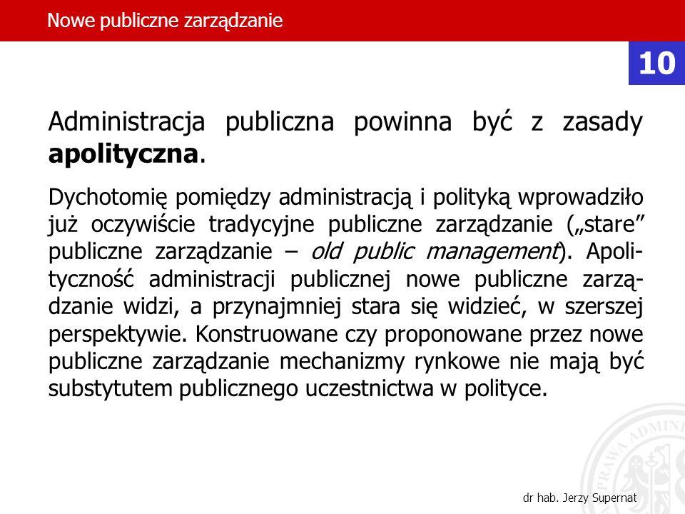 37 Administracja publiczna powinna być z zasady apolityczna. Dychotomię pomiędzy administracją i polityką wprowadziło już oczywiście tradycyjne public