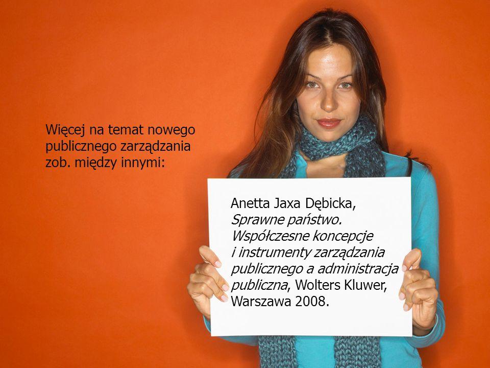 39 Anetta Jaxa Dębicka, Sprawne państwo. Współczesne koncepcje i instrumenty zarządzania publicznego a administracja publiczna, Wolters Kluwer, Warsza