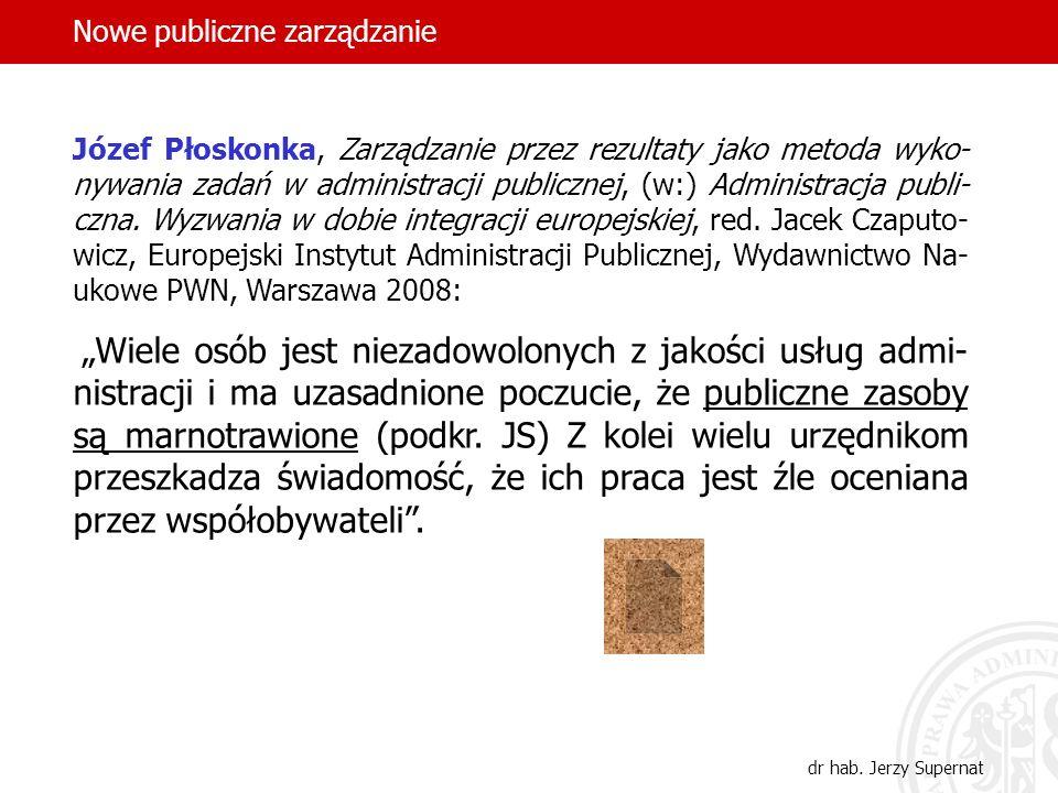 4 Józef Płoskonka, Zarządzanie przez rezultaty jako metoda wyko- nywania zadań w administracji publicznej, (w:) Administracja publi- czna. Wyzwania w