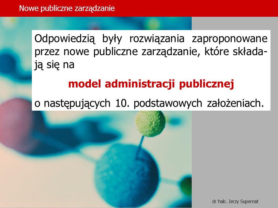 5 Odpowiedzią były rozwiązania zaproponowane przez nowe publiczne zarządzanie, które składa- ją się na model administracji publicznej o następujących