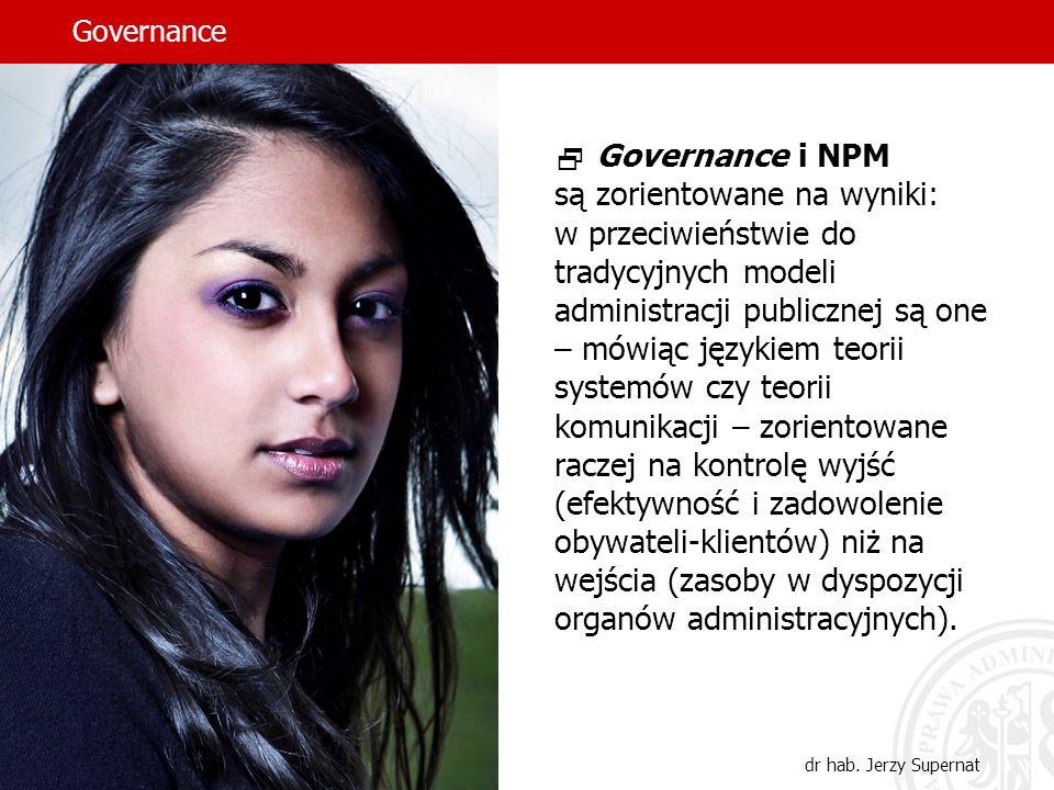 Governance dr hab. Jerzy Supernat Governance i NPM są zorientowane na wyniki: w przeciwieństwie do tradycyjnych modeli administracji publicznej są one