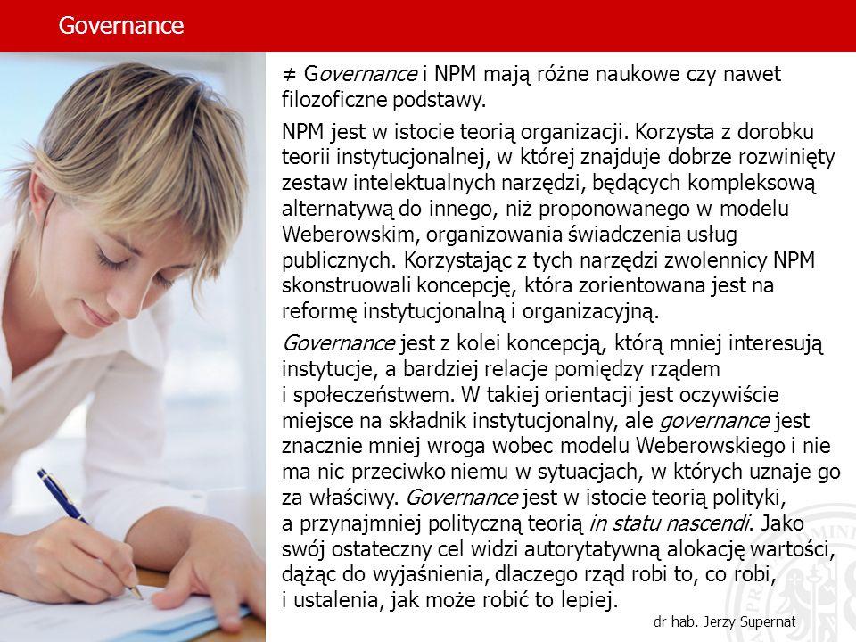 Governance dr hab. Jerzy Supernat Governance i NPM mają różne naukowe czy nawet filozoficzne podstawy. NPM jest w istocie teorią organizacji. Korzysta