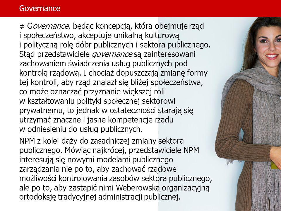 Governance Governance, będąc koncepcją, która obejmuje rząd i społeczeństwo, akceptuje unikalną kulturową i polityczną rolę dóbr publicznych i sektora publicznego.