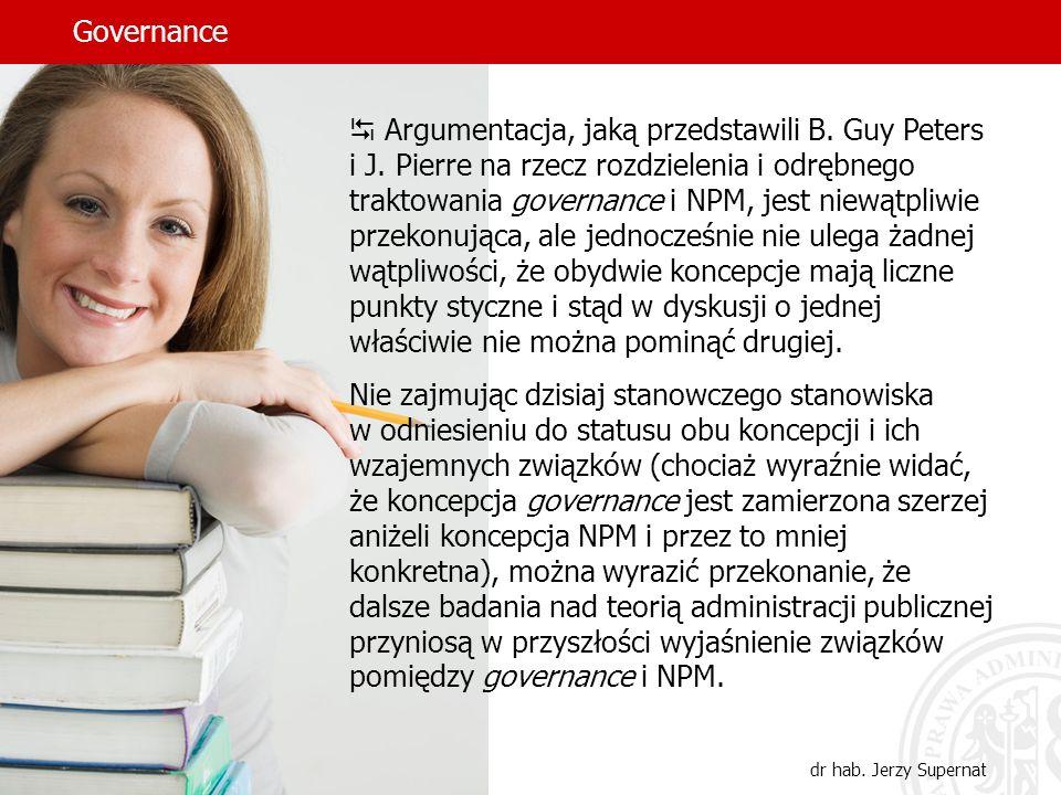 Governance dr hab. Jerzy Supernat Argumentacja, jaką przedstawili B. Guy Peters i J. Pierre na rzecz rozdzielenia i odrębnego traktowania governance i