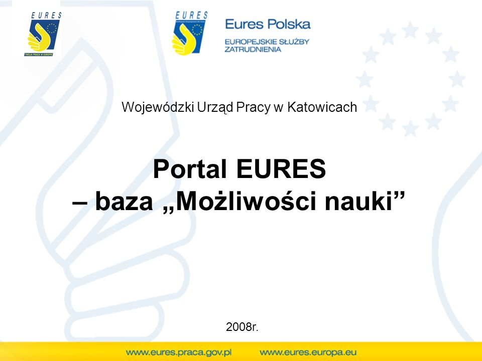 Portal EURES – baza Możliwości nauki Wojewódzki Urząd Pracy w Katowicach 2008r.