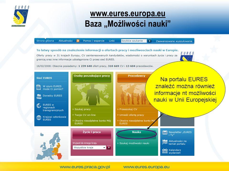 www.eures.europa.eu Baza Możliwości nauki Na portalu EURES znaleźć można również informacje nt możliwości nauki w Unii Europejskiej
