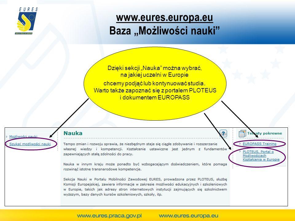 www.eures.europa.eu Baza Możliwości nauki Dzięki sekcji Nauka można wybrać, na jakiej uczelni w Europie chcemy podjąć lub kontynuować studia. Warto ta