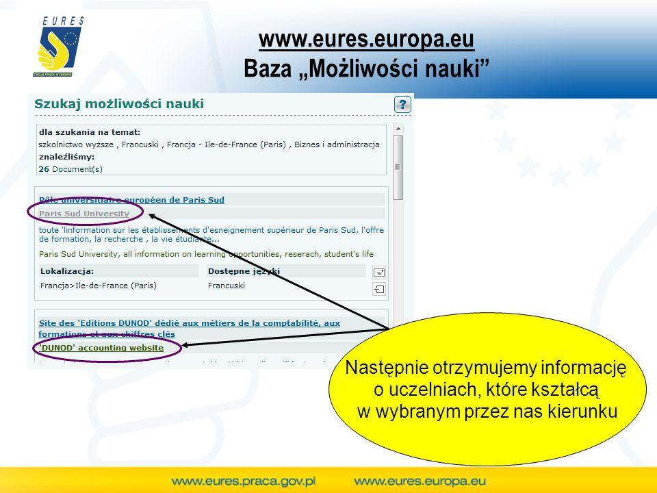 www.eures.europa.eu Baza Możliwości nauki Następnie otrzymujemy informację o uczelniach, które kształcą w wybranym przez nas kierunku