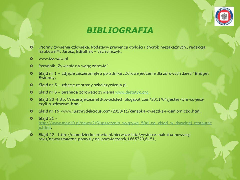 BIBLIOGRAFIA Normy żywienia człowieka. Podstawy prewencji otyłości i chorób niezakaźnych redakcja naukowa M. Jarosz, B.Bułhak – Jachymczyk, www.izz.wa
