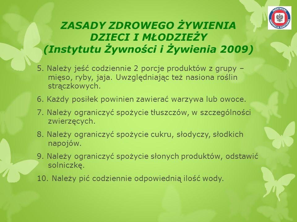 ZASADY ZDROWEGO ŻYWIENIA DZIECI I MŁODZIEŻY (Instytutu Żywności i Żywienia 2009) 5. Należy jeść codziennie 2 porcje produktów z grupy – mięso, ryby, j
