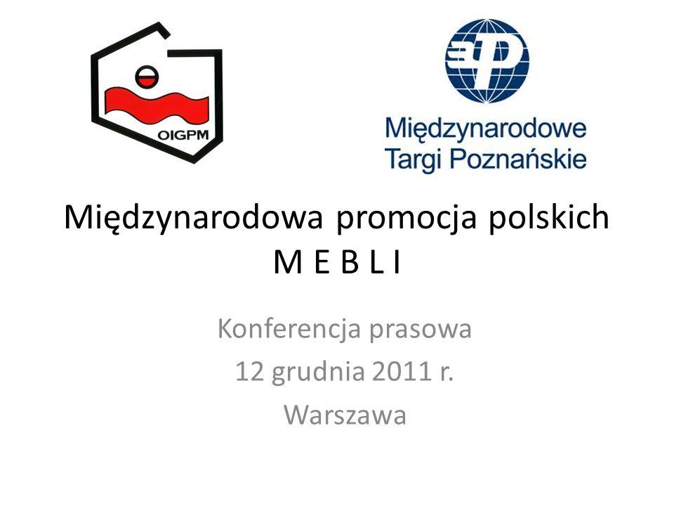 Międzynarodowa promocja polskich M E B L I Konferencja prasowa 12 grudnia 2011 r. Warszawa