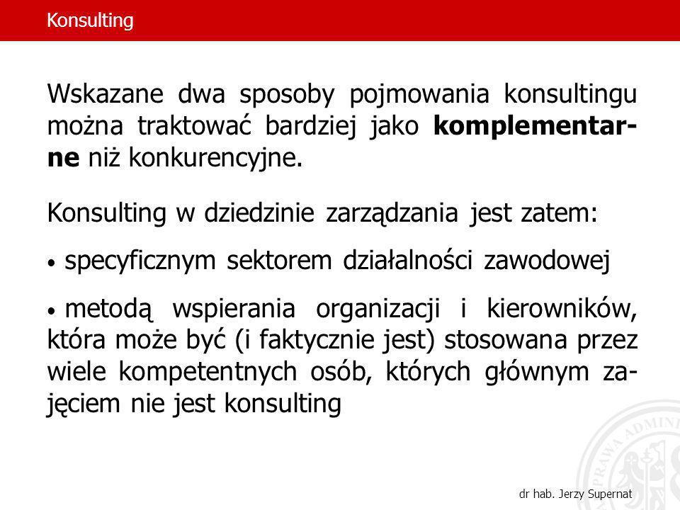 10 Wskazane dwa sposoby pojmowania konsultingu można traktować bardziej jako komplementar- ne niż konkurencyjne. Konsulting w dziedzinie zarządzania j