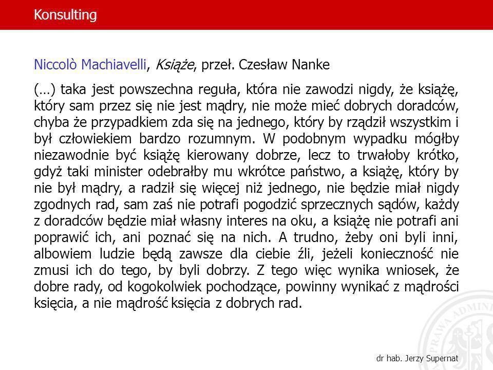 2 Niccolò Machiavelli, Książe, przeł. Czesław Nanke (…) taka jest powszechna reguła, która nie zawodzi nigdy, że książę, który sam przez się nie jest