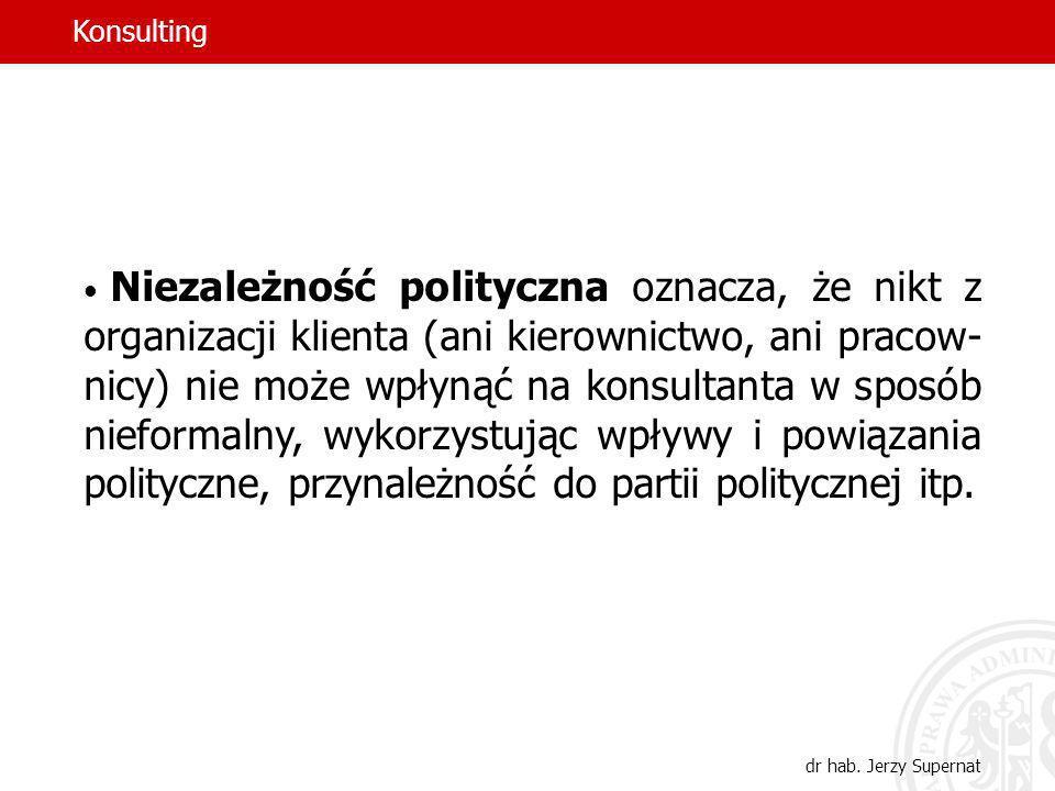 23 Niezależność polityczna oznacza, że nikt z organizacji klienta (ani kierownictwo, ani pracow- nicy) nie może wpłynąć na konsultanta w sposób niefor