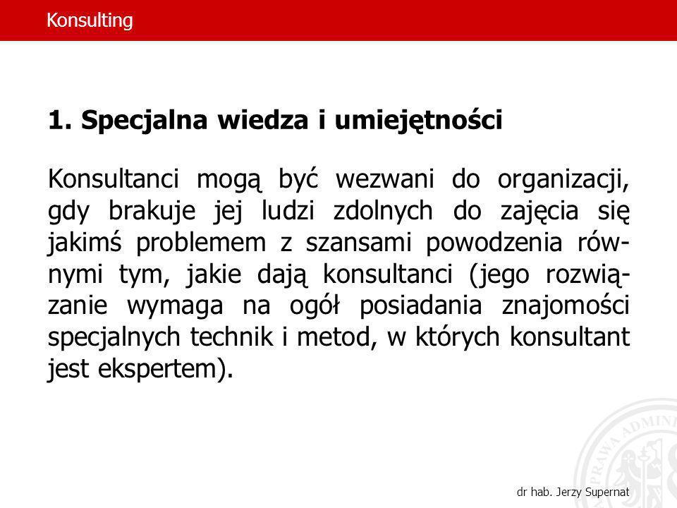 28 1.Specjalna wiedza i umiejętności Konsultanci mogą być wezwani do organizacji, gdy brakuje jej ludzi zdolnych do zajęcia się jakimś problemem z sza