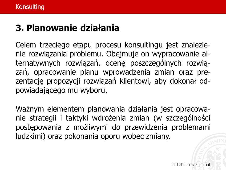 44 3. Planowanie działania Celem trzeciego etapu procesu konsultingu jest znalezie- nie rozwiązania problemu. Obejmuje on wypracowanie al- ternatywnyc