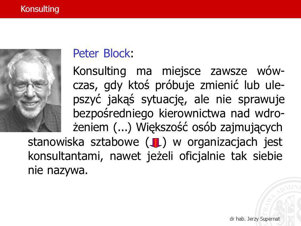 5 Peter Block: Konsulting ma miejsce zawsze wów- czas, gdy ktoś próbuje zmienić lub ule- pszyć jakąś sytuację, ale nie sprawuje bezpośredniego kierown