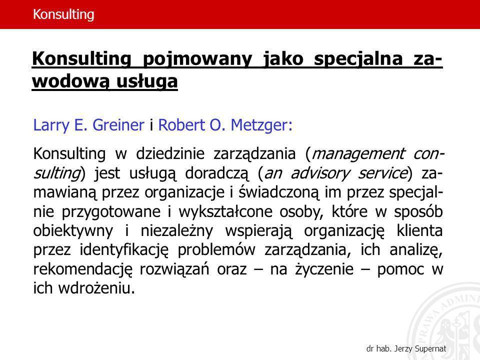 8 Konsulting pojmowany jako specjalna za- wodową usługa Larry E. Greiner i Robert O. Metzger: Konsulting w dziedzinie zarządzania (management con- sul