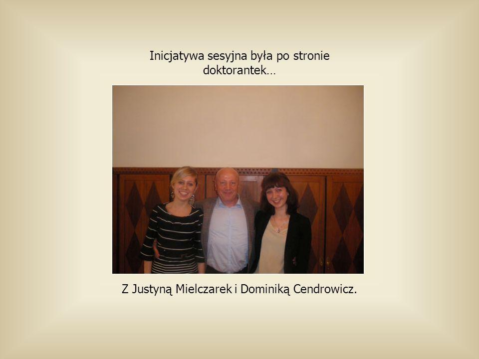 Z Justyną Mielczarek i Dominiką Cendrowicz. Inicjatywa sesyjna była po stronie doktorantek…