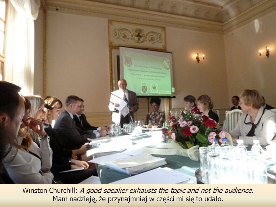 Winston Churchill: A good speaker exhausts the topic and not the audience.