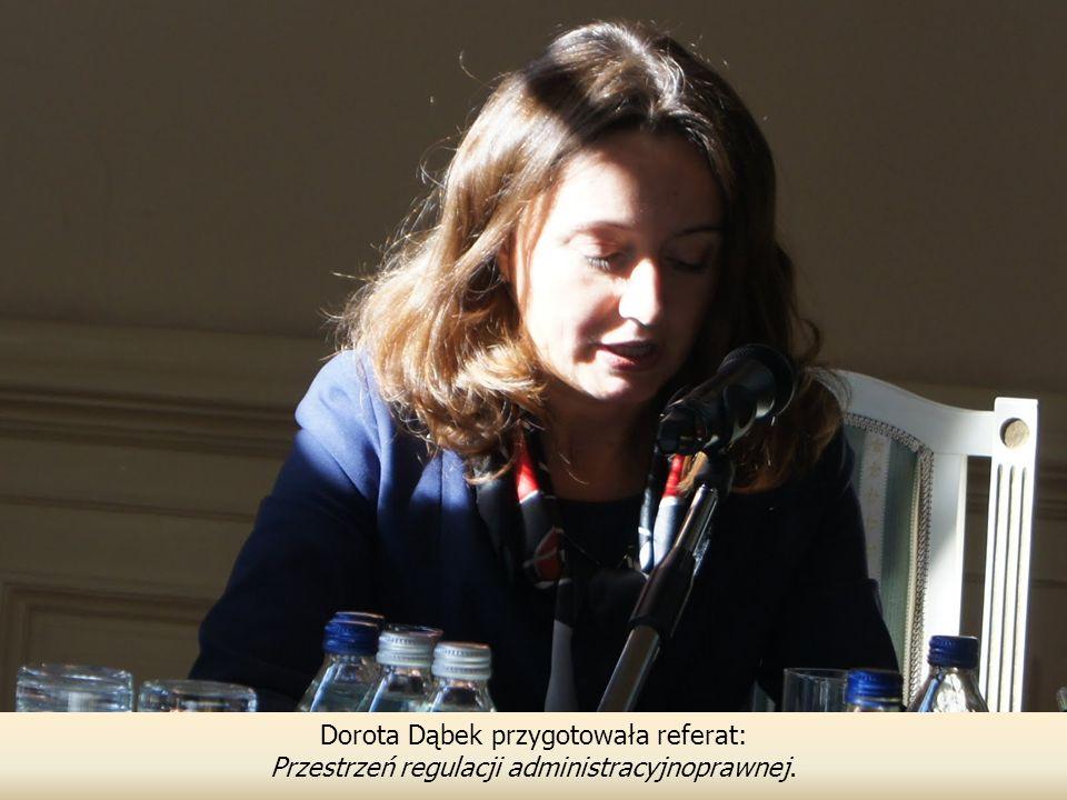Dorota Dąbek przygotowała referat: Przestrzeń regulacji administracyjnoprawnej.