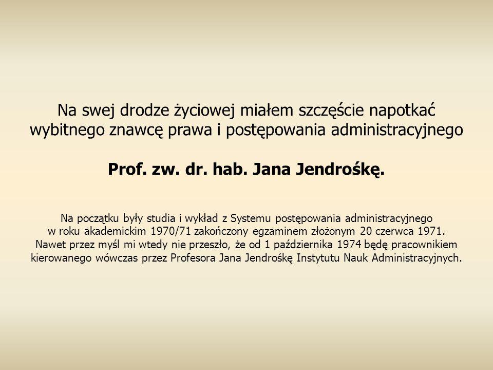 Na swej drodze życiowej miałem szczęście napotkać wybitnego znawcę prawa i postępowania administracyjnego Prof.