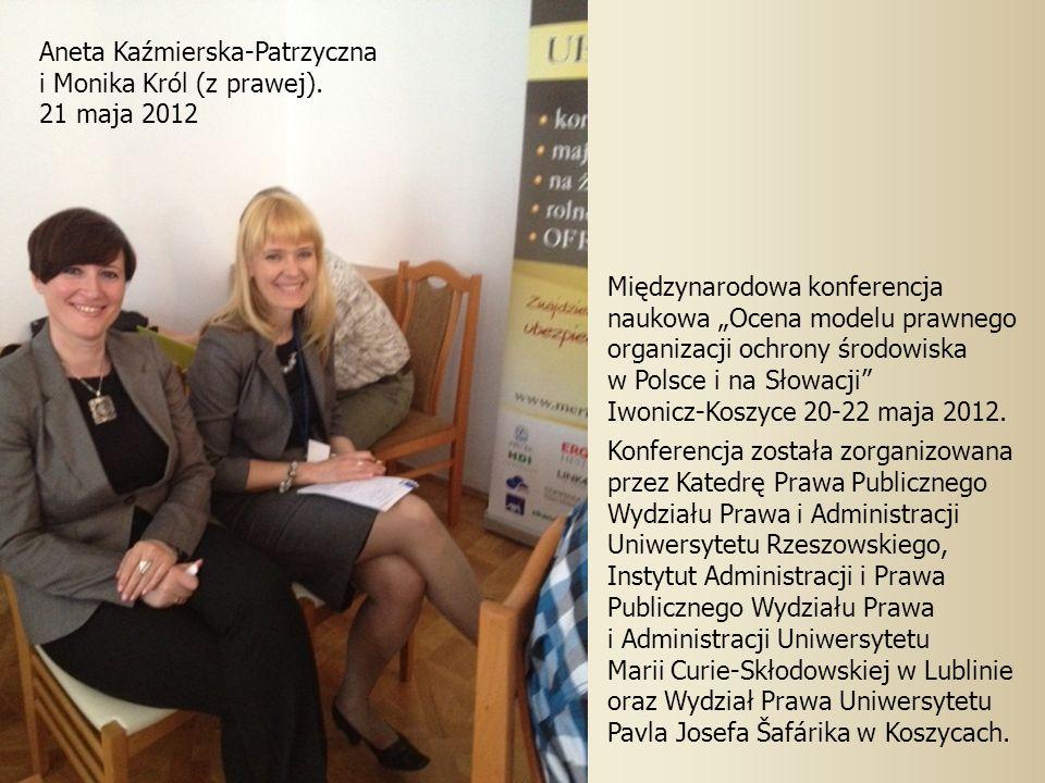 Międzynarodowa konferencja naukowa Ocena modelu prawnego organizacji ochrony środowiska w Polsce i na Słowacji Iwonicz-Koszyce 20-22 maja 2012.