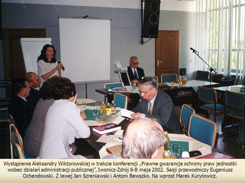 Wystąpienie Aleksandry Wiktorowskiej w trakcie konferencji Prawne gwarancje ochrony praw jednostki wobec działań administracji publicznej, Iwonicz-Zdrój 6-8 maja 2002.