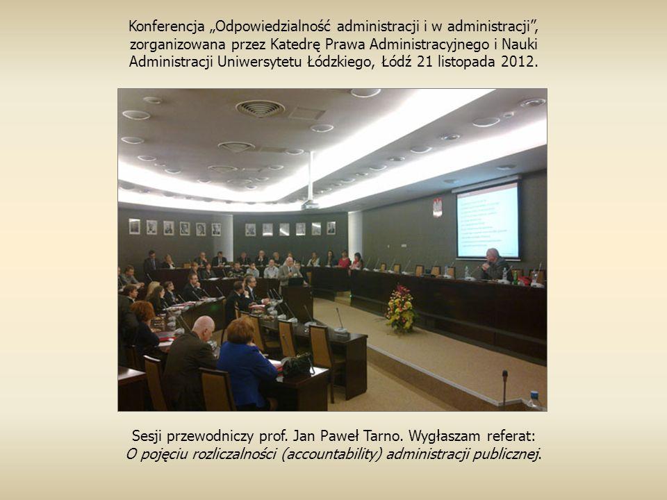 Konferencja Odpowiedzialność administracji i w administracji, zorganizowana przez Katedrę Prawa Administracyjnego i Nauki Administracji Uniwersytetu Łódzkiego, Łódź 21 listopada 2012.