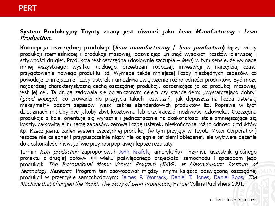 7 PERT dr hab. Jerzy Supernat System Produkcyjny Toyoty znany jest również jako Lean Manufacturing i Lean Production. Koncepcja oszczędnej produkcji (