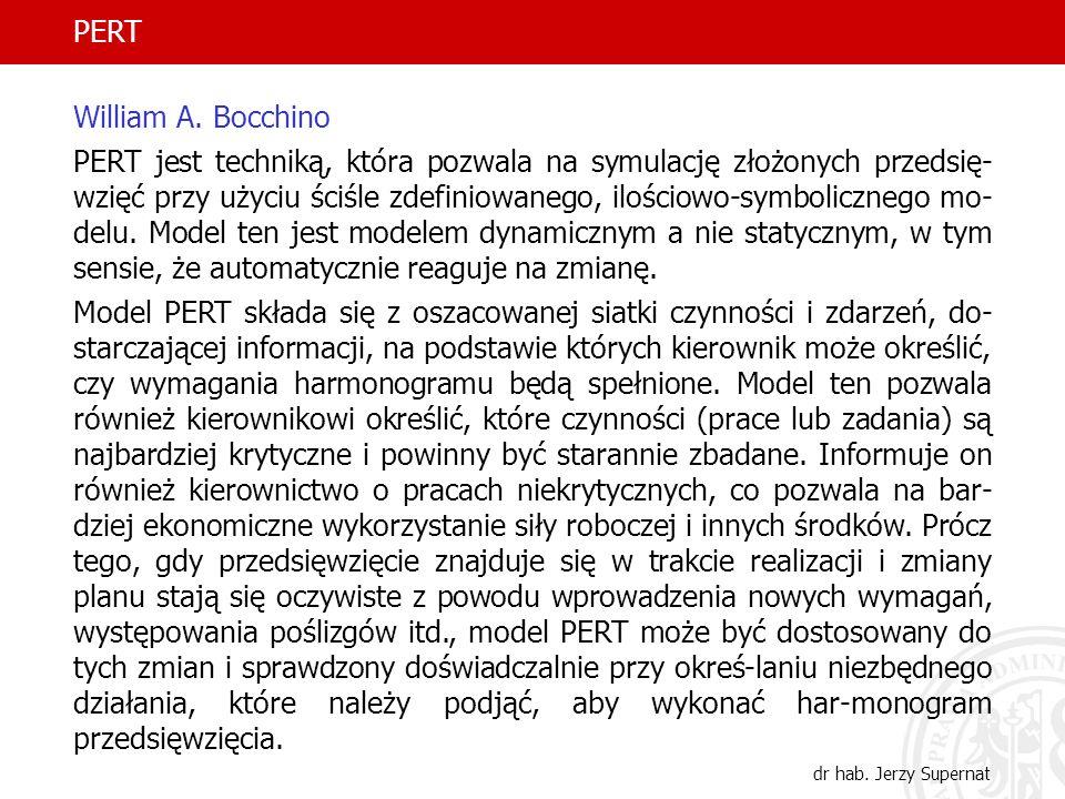 9 PERT dr hab. Jerzy Supernat William A. Bocchino PERT jest techniką, która pozwala na symulację złożonych przedsię- wzięć przy użyciu ściśle zdefinio