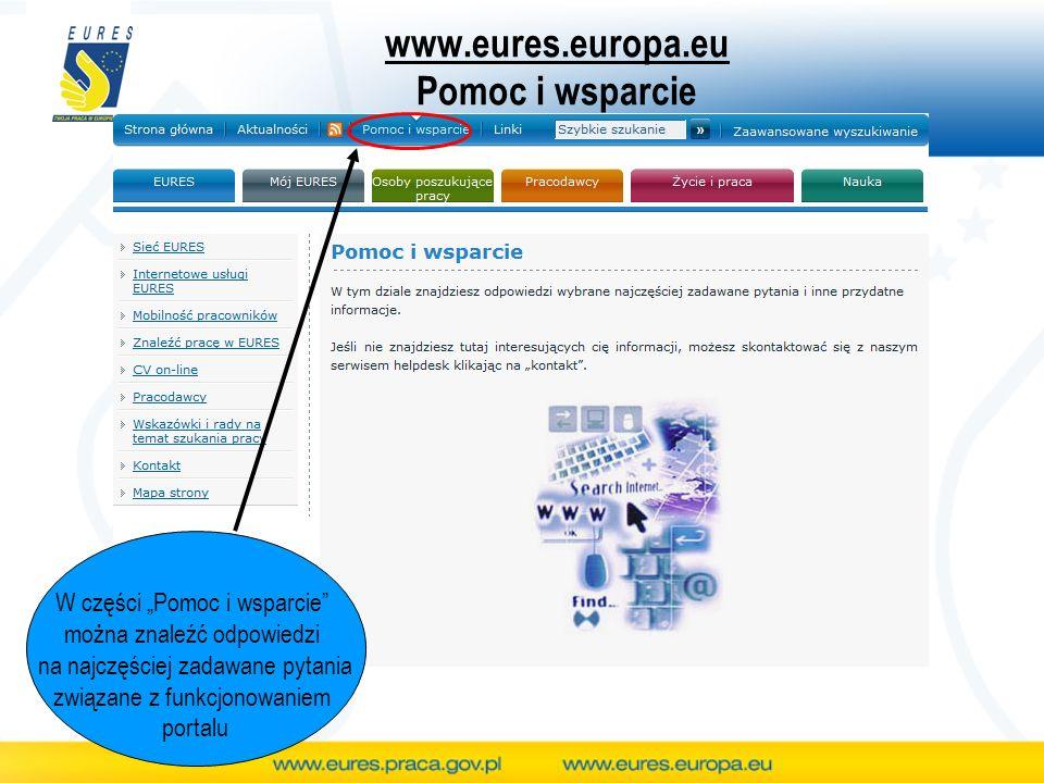 www.eures.europa.eu Pomoc i wsparcie W części Pomoc i wsparcie można znaleźć odpowiedzi na najczęściej zadawane pytania związane z funkcjonowaniem portalu