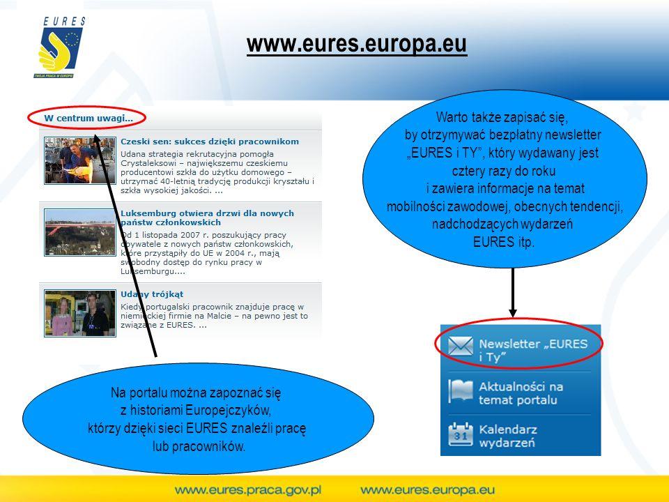 www.eures.europa.eu Warto także zapisać się, by otrzymywać bezpłatny newsletter EURES i TY, który wydawany jest cztery razy do roku i zawiera informacje na temat mobilności zawodowej, obecnych tendencji, nadchodzących wydarzeń EURES itp.