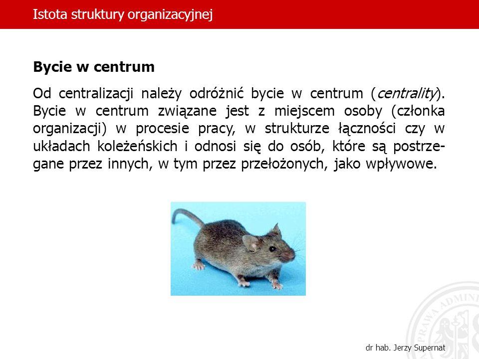 Istota struktury organizacyjnej dr hab. Jerzy Supernat Bycie w centrum Od centralizacji należy odróżnić bycie w centrum (centrality). Bycie w centrum