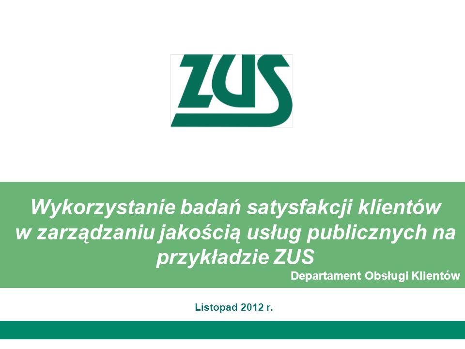 Wykorzystanie badań satysfakcji klientów w zarządzaniu jakością usług publicznych na przykładzie ZUS Listopad 2012 r. Departament Obsługi Klientów
