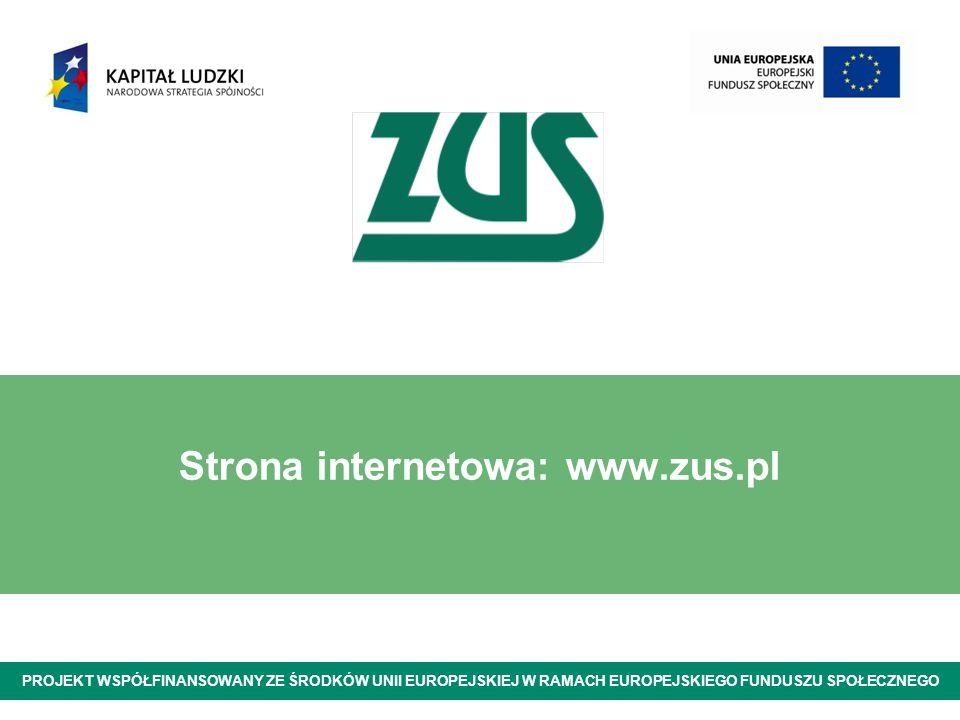 Strona internetowa: www.zus.pl 8 grudnia 2010 r. PROJEKT WSPÓŁFINANSOWANY ZE ŚRODKÓW UNII EUROPEJSKIEJ W RAMACH EUROPEJSKIEGO FUNDUSZU SPOŁECZNEGO