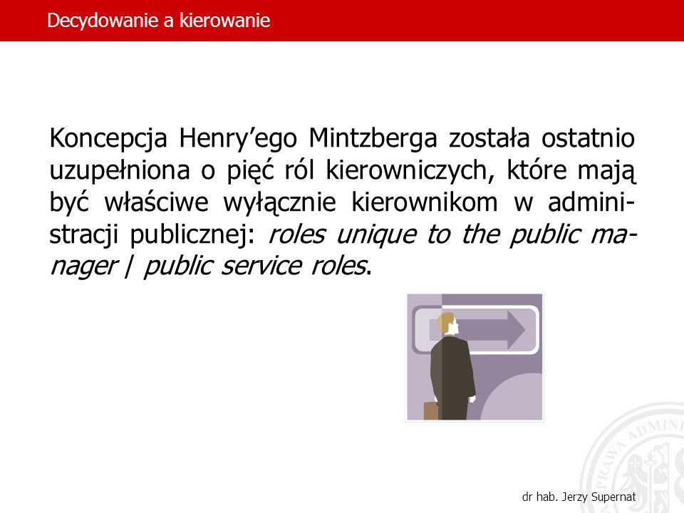 13 Decyzyjne role kierownicze: inicjatora reagująca alokatora zasobów negocjatora Decydowanie a kierowanie dr hab. Jerzy Supernat