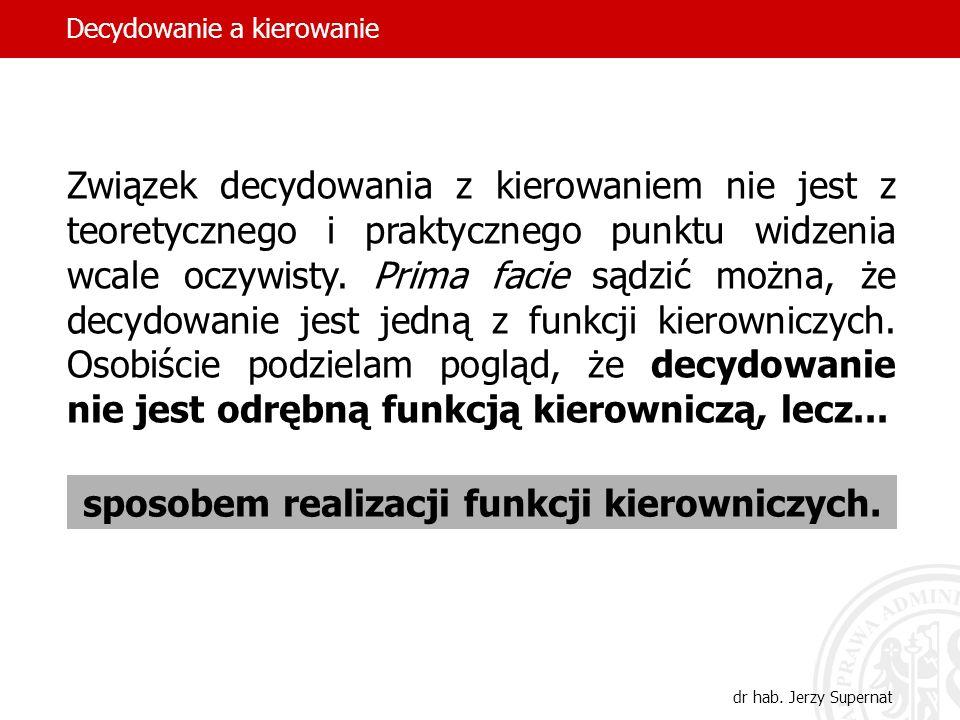 dr hab. Jerzy Supernat Instytut Nauk Administracyjnych Uniwersytet Wrocławski Decydowanie a kierowanie