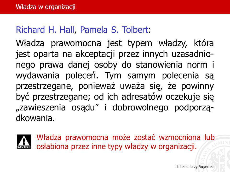 Władza w organizacji dr hab. Jerzy Supernat Richard H. Hall, Pamela S. Tolbert: Władza prawomocna jest typem władzy, która jest oparta na akceptacji p