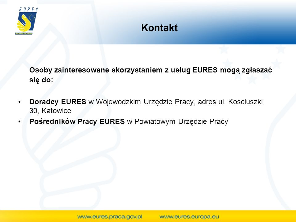Osoby zainteresowane skorzystaniem z usług EURES mogą zgłaszać się do: Doradcy EURES w Wojewódzkim Urzędzie Pracy, adres ul.