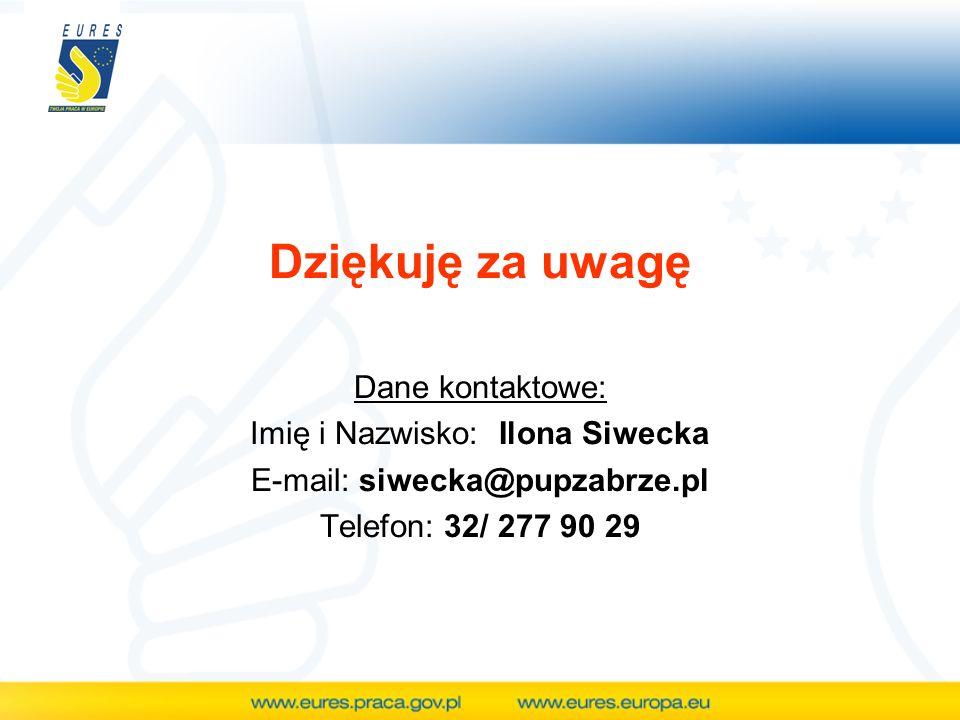 Dziękuję za uwagę Dane kontaktowe: Imię i Nazwisko: Ilona Siwecka E-mail: siwecka@pupzabrze.pl Telefon: 32/ 277 90 29