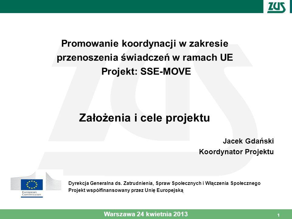 11 Promowanie koordynacji w zakresie przenoszenia świadczeń w ramach UE Projekt: SSE-MOVE Założenia i cele projektu Jacek Gdański Koordynator Projektu