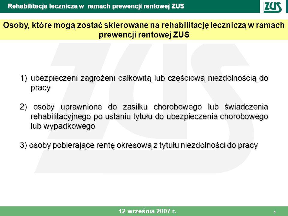 5 Rehabilitacja lecznicza w ramach prewencji rentowej ZUS Program rehabilitacji leczniczej w ramach prewencji ZUS Jest prowadzony w: A) schorzeniach narządu ruchu (system stacjonarny i ambulatoryjny) B) schorzeniach układu krążenia (system stacjonarny i ambulatoryjny) C) schorzeniach psychosomatycznych (system stacjonarny) D) schorzeniach układu oddechowego (system stacjonarny) 12 września 2007 r.