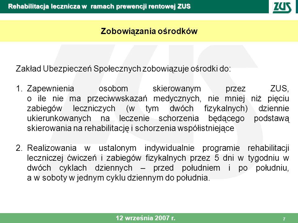 7 Rehabilitacja lecznicza w ramach prewencji rentowej ZUS Zobowiązania ośrodków Zakład Ubezpieczeń Społecznych zobowiązuje ośrodki do: 1.Zapewnienia o