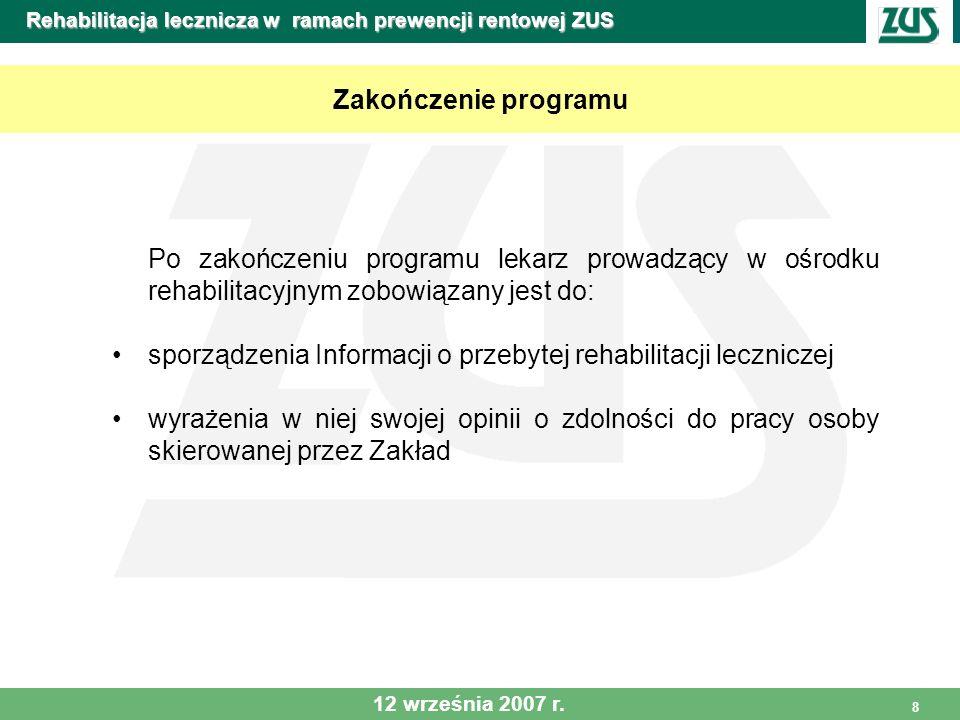 8 Rehabilitacja lecznicza w ramach prewencji rentowej ZUS Po zakończeniu programu lekarz prowadzący w ośrodku rehabilitacyjnym zobowiązany jest do: sp
