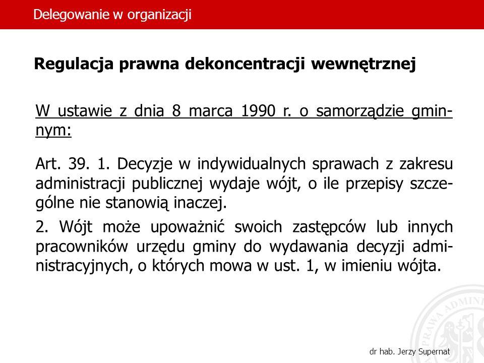 12 W ustawie z dnia 8 marca 1990 r. o samorządzie gmin- nym: Art. 39. 1. Decyzje w indywidualnych sprawach z zakresu administracji publicznej wydaje w